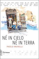 """""""Né in cielo né in terra"""" </br>di Paolo Morelli"""
