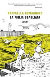 """""""La figlia sbagliata"""" </br>di Raffaella Romagnolo"""