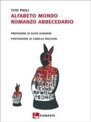 """""""Alfabeto Mondo – Romanzo abbecedario"""" </br>di Tito Pioli"""