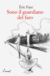 """""""Sono il guardiano del faro"""" </br>di Éric Faye"""