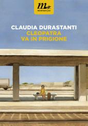 """""""Cleopatra va in prigione"""" </br> di Claudia Durastanti"""