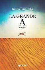"""""""La Grande A"""" </br>di Giulia Caminito"""