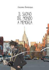 """""""Il suono del mondo a memoria"""" </br>di Giacomo Bevilacqua"""