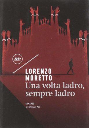 Copertina di Una volta ladro sempre ladro di Lorenzo Moretto