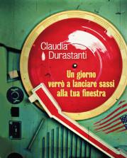 """""""Un giorno verrò a lanciare sassi alla tua finestra"""" di Claudia Durastanti"""