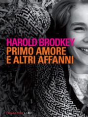 """""""Primo amore e altri affanni"""" di Harold Brodkey"""