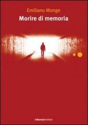 """""""Morire di memoria"""" di Emiliano Monge"""