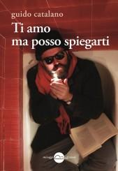 """""""Ti amo ma posso spiegarti"""" di Guido Catalano"""