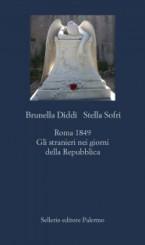 """""""Roma 1849. Gli stranieri nei giorni della Repubblica"""" di Brunella Diddi e Stella Sofri"""