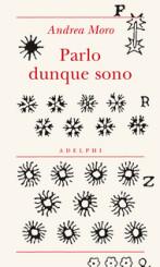 """""""Parlo dunque sono"""" di Andrea Moro"""