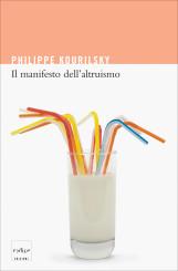 """""""Il manifesto dell'altruismo"""" di Philippe Kourilsky"""