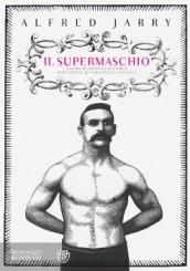 """""""Il Supermaschio"""" di Alfred Jarry"""