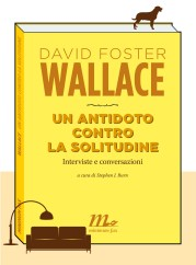 """""""Un antidoto contro la solitudine. Interviste e conversazioni"""" di David Foster Wallace"""