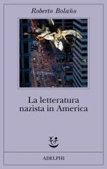 """""""La letteratura nazista in America"""" di Roberto Bolaño"""