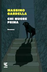 """""""Chi muore prima"""" di Massimo Gardella"""