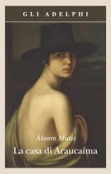 """La casa di Araucaíma"" di Álvaro Mutis"