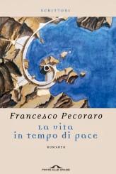 """""""La vita in tempo di pace"""" di Francesco Pecoraro"""
