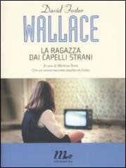 """""""La ragazza dai capelli strani""""<br/> di David Foster Wallace"""