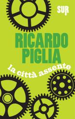 """La città assente"" di Ricardo Piglia"