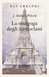 """""""La sinagoga degli iconoclasti"""" <br/>di J. Rodolfo Wilcock"""