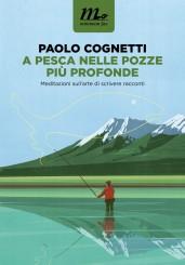 """""""A pesca nelle pozze più profonde"""" <br/>di Paolo Cognetti"""