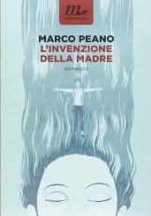 """""""L'invenzione della madre"""" <br/>di Marco Peano"""