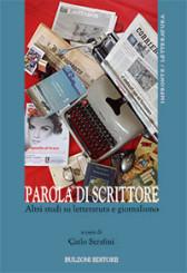 """""""Parola di scrittore. Altri studi su letteratura e giornalismo"""" <br/>a cura di Carlo Serafini"""