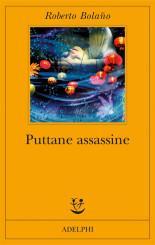"""""""Puttane assassine"""" </br> di Roberto Bolaño"""