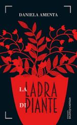 """""""La ladra di piante"""" <br/>di Daniela Amenta"""
