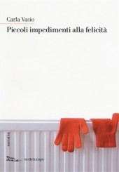 """""""Piccoli impedimenti alla felicità"""" <br/>di Carla Vasio"""