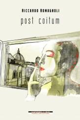 """""""Post coitum"""" <br/>di Riccardo Romagnoli"""
