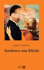 """""""Sembrava una felicità"""" <br/>di Jenny Offill"""