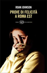 """""""Prove di felicità a Roma Est"""" <br/>di Roan Johnson"""