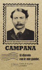 """""""Al diavolo con le mie gambe"""": Dino Campana e la società letteraria dei suoi tempi"""