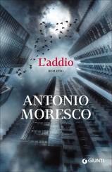 """""""L'addio"""" </br> di Antonio Moresco"""