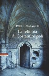 """""""La reliquia di Costantinopoli"""" </br>DI PAOLO MALAGUTI"""