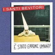 """""""È stato errore umano"""" </br> I Santi Bevitori"""