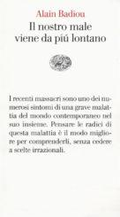"""""""Il nostro male viene da più lontano"""" </br>di Alain Badiou"""