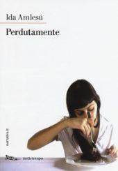 """""""Perdutamente"""" </br>di Ida Amlesù"""