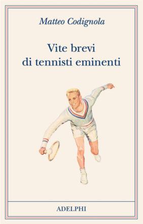 Copertina di Vite brevi di tennisti eminenti di Matteo Codignola